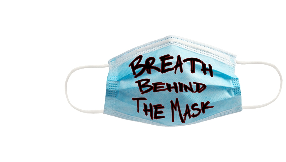 Breath Behind the Mask text over blue surgical mask.