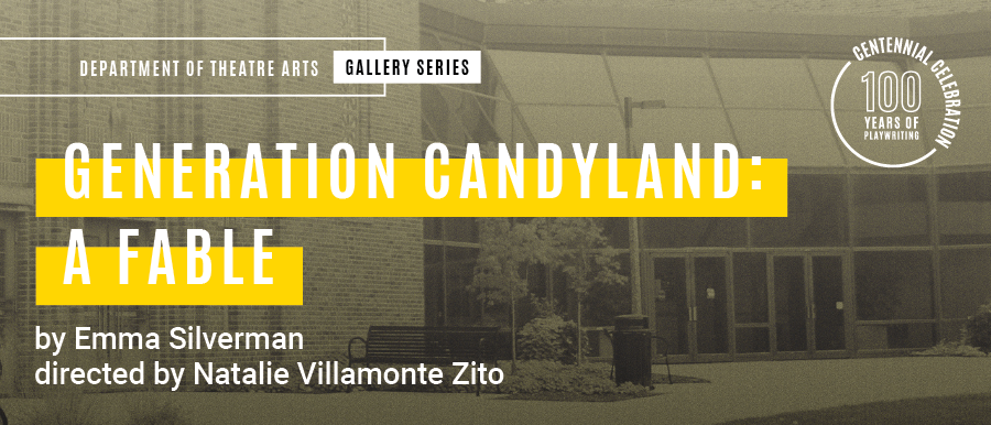 Generation Candyland: A Fable. By Emma Silverman. Directed by Natalie Villamonte Zito. Grey photo of Theatre Building.