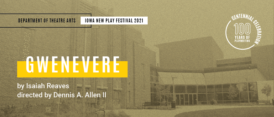 Gwenevere. By Isaiah Reaves. Directed by Dennis A. Allen II. Grey photo of Theatre Building.