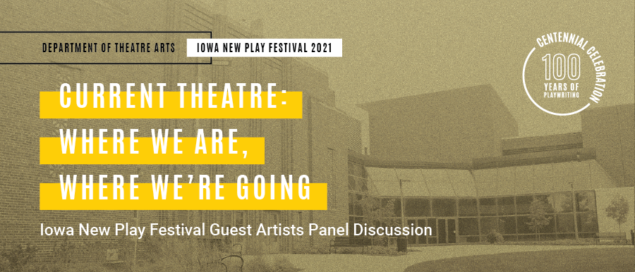 Current Theatre: Where We Are, Where We're Going. New Play Festival guest artists panel discussion.
