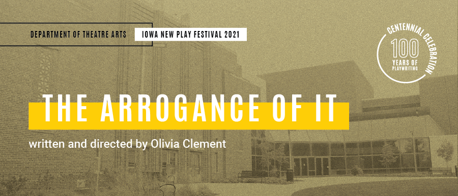 The arrogance of it. Written and directed by Olivia Clement. Grey photo of Theatre Building.