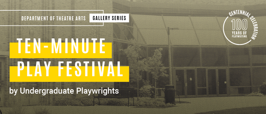 Ten-Minute Play Festival by Undergraduate Playwrights. Grey photo of Theatre Building.