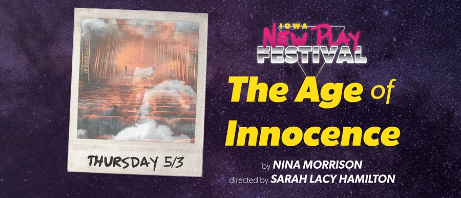 Iowa New Play Festival. The Age of Innocence by Nina Morrison. Directed by Sarah Lacy Hamilton. Thursday 5/3