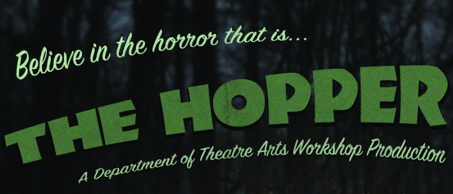 Believe in the horror that is... The Hopper. A Department of Theatre Arts Workshop Production.