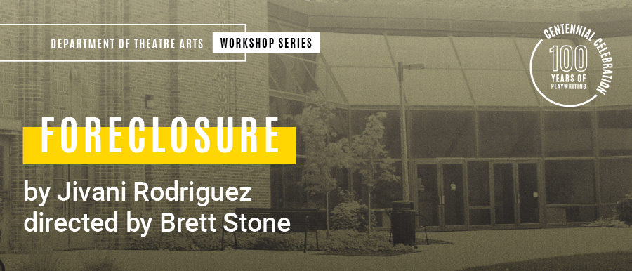 foreclosure. By Jivani Rodriguez. Directed by Brett Stone. Grey photo of Theatre Building.