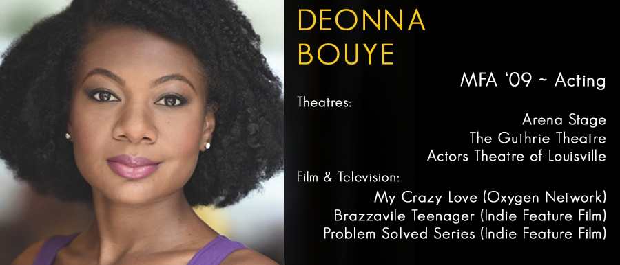 Deonna Bouye MFA '09  Theatre: Arena Stage, The Guthrie Theatre, Actors Theatre of Louisville
