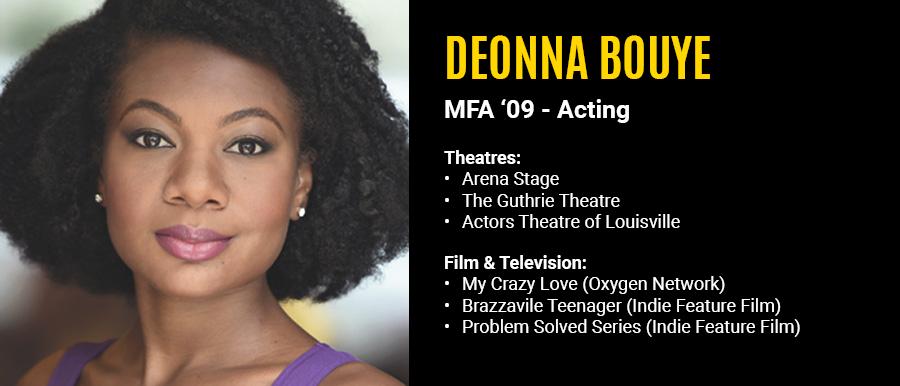Deonna Bouye MFA '09  Theatre: Arena Stage, The Guthrie Theatre, Actors Theatre of Louisville