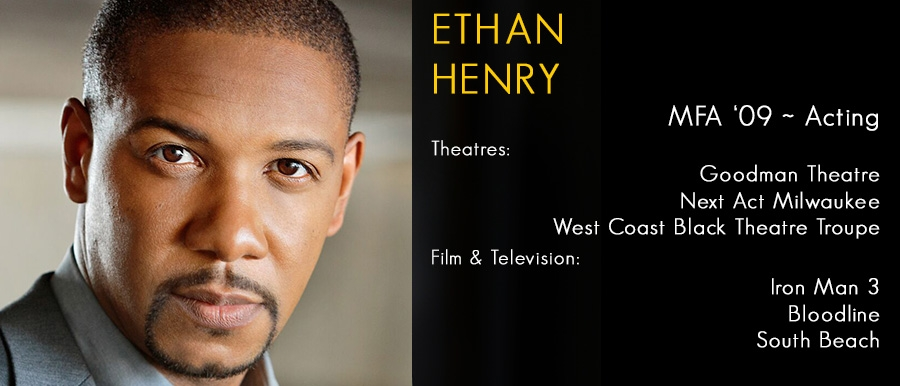 Enthan Henry, MFA '09 Acting.  Film & Television: Iron Man 3, Bloodline, South Beach