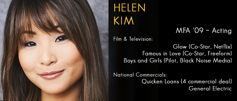 Helen Kim, MFA '09, Film & Television: Glow (Co-Star, Netflix), Famous in Love (Co-Star, Freeform), Boys and Girls (Pilot, Black