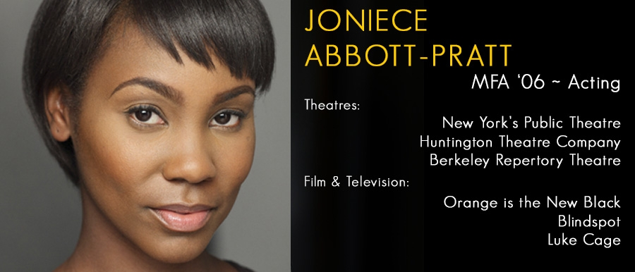 Joniece Abbot-Pratt, MFA '06 Acting.  Film & Television: Orange is the New Black, Blindspot, Luke Cage.