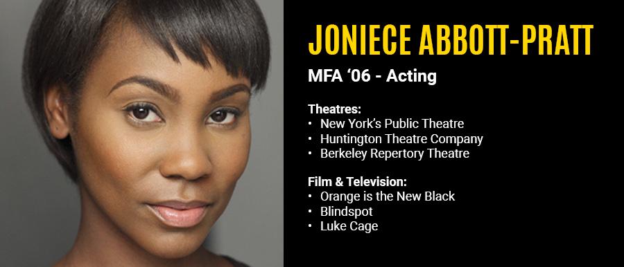 Joniece Abbot-Pratt, MFA '06 Acting.  Film & Television: Orange is the New Black, Blindspot, Luke Cage.