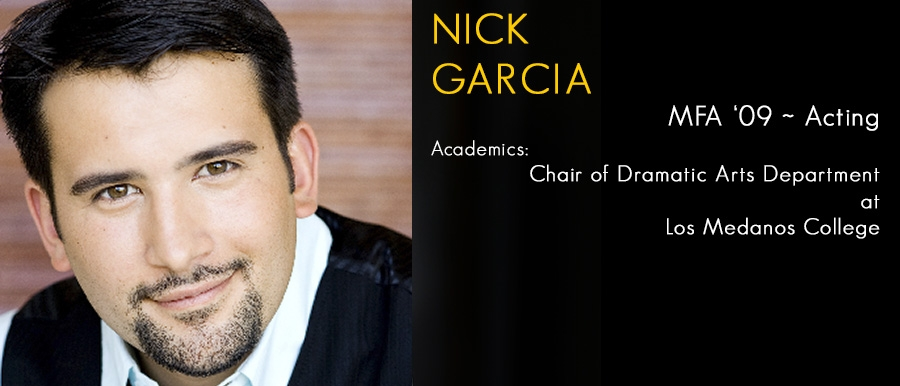 Nick Garcia, MFA '09 ~ Acting Academics: Chair of Dramatic Arts Department at Los Medanos College