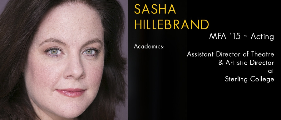 Sasha Hillebrand, MFA '15 Acting.  Assistant Director of Theatre & Artistic Director at Sterling College