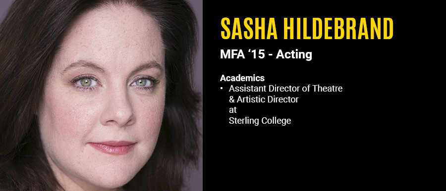 Sasha Hildebrand, MFA '15 Acting.  Assistant Director of Theatre & Artistic Director at Sterling College